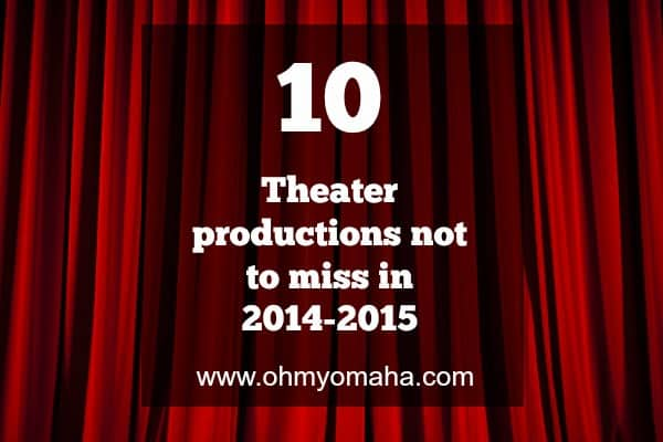 10 Omaha Theater Productions Not To Miss