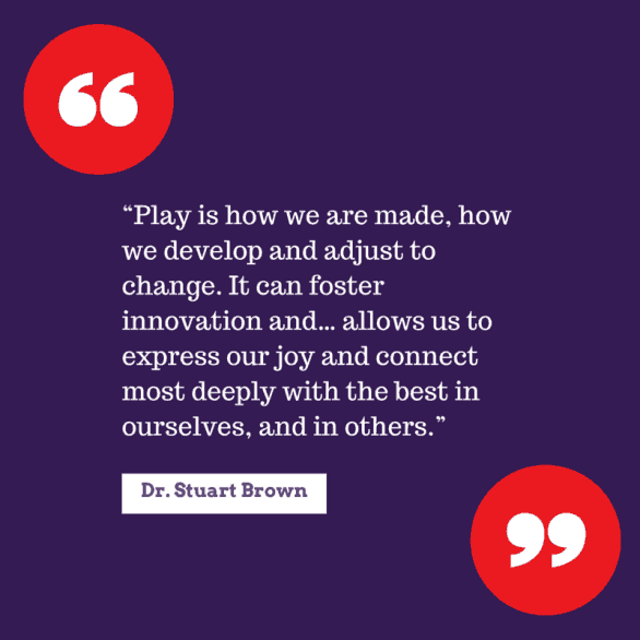 """""""Play is how we are made, how we develop"""