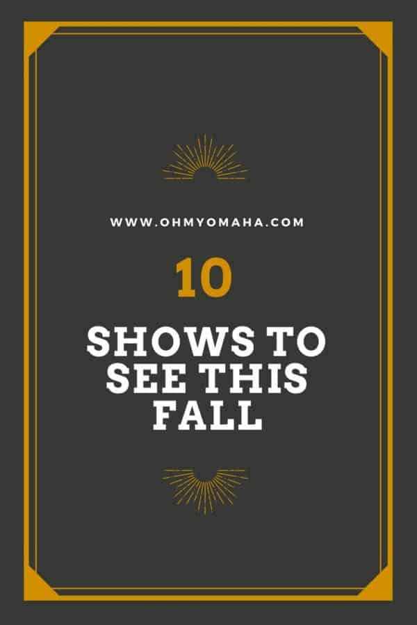 10 Shows To See This Fall In Omaha