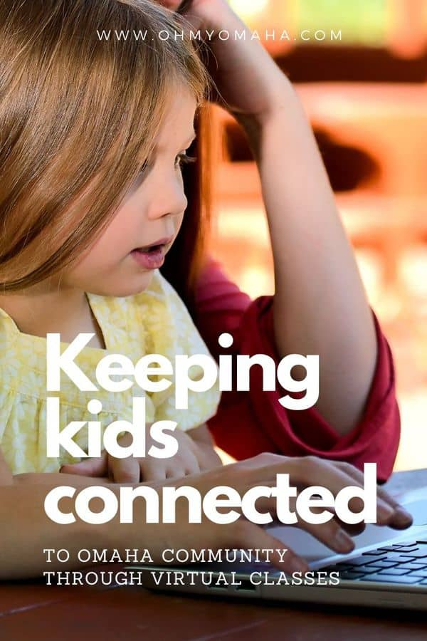 Virtual lessons, workshops and activities are fun ways to keep kids connected with their community. Here are the Omaha organizations who are doing a great job creating virtual experiences for kids (and adults) at home!