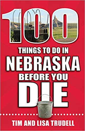 "Cover of the bool ""100 Things To Do In Nebraska Before You Die"""