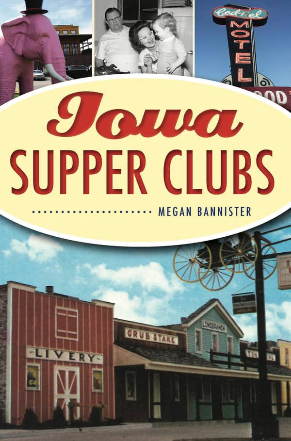 Iowa Supper Clubs - This book shares a nostalgic look at the Midwestern phenomenon of supper clubs. There's even a chapter about the Iowa supper clubs that are still open!